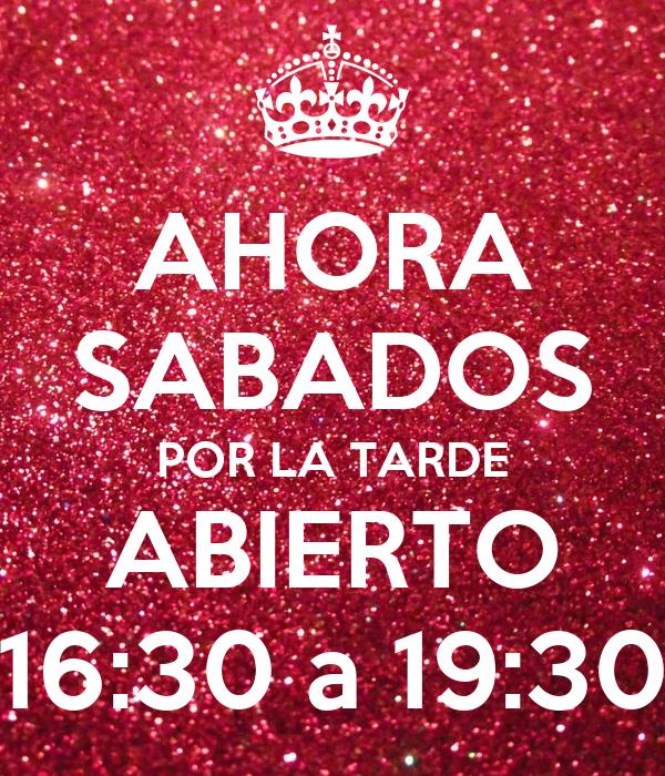 ahora sabados por la tarde abierto 16 30 a 19 30 poster
