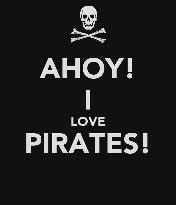 AHOY! I LOVE PIRATES!