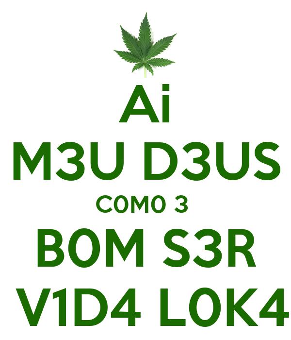 Ai M3U D3US C0M0 3  B0M S3R  V1D4 L0K4