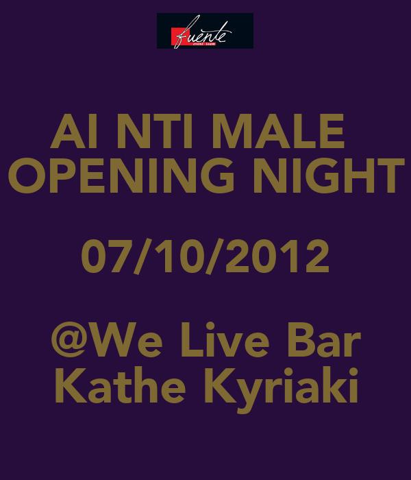 AI NTI MALE  OPENING NIGHT 07/10/2012 @We Live Bar Kathe Kyriaki