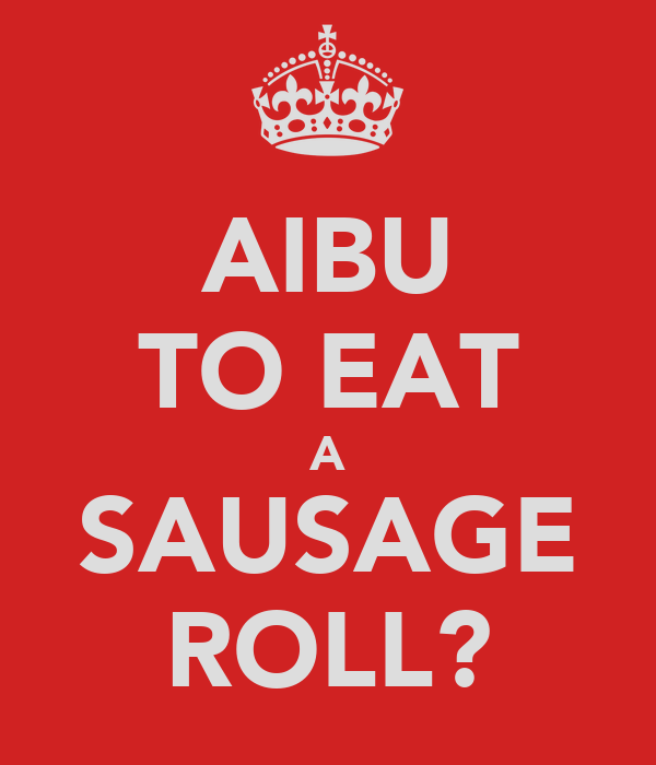AIBU TO EAT A SAUSAGE ROLL?