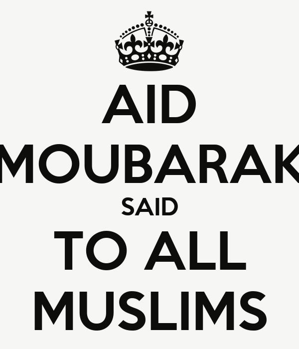 AID MOUBARAK SAID TO ALL MUSLIMS