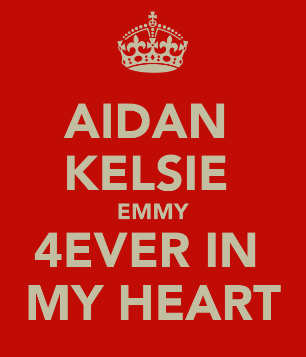 AIDAN  KELSIE  EMMY 4EVER IN  MY HEART