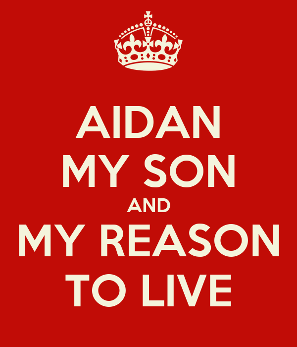 AIDAN MY SON AND MY REASON TO LIVE
