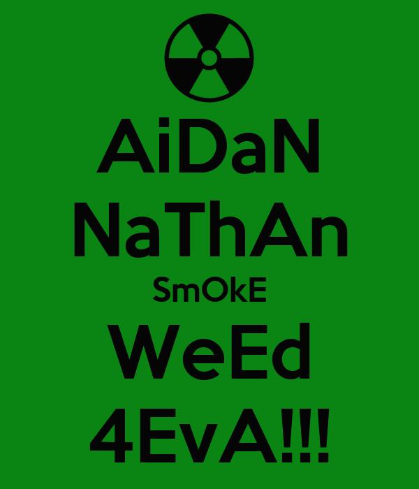 AiDaN NaThAn SmOkE WeEd 4EvA!!!