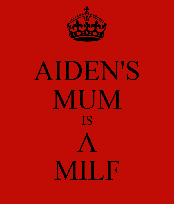 AIDEN'S MUM IS A MILF