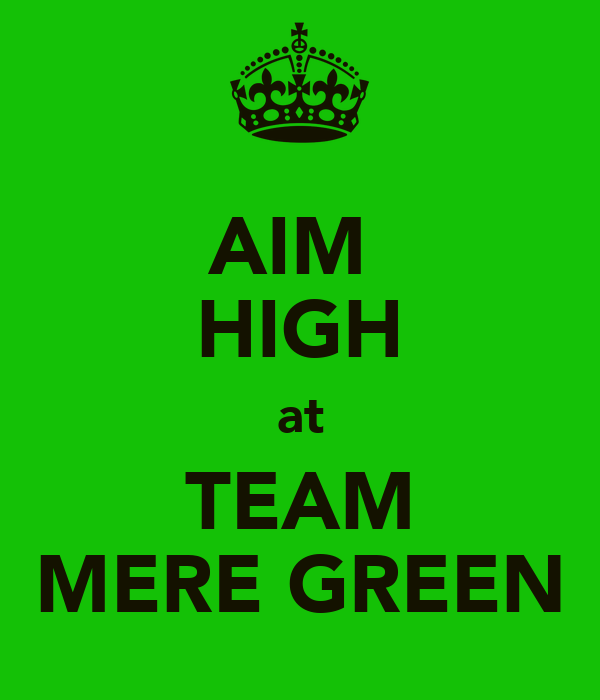 AIM  HIGH at TEAM MERE GREEN