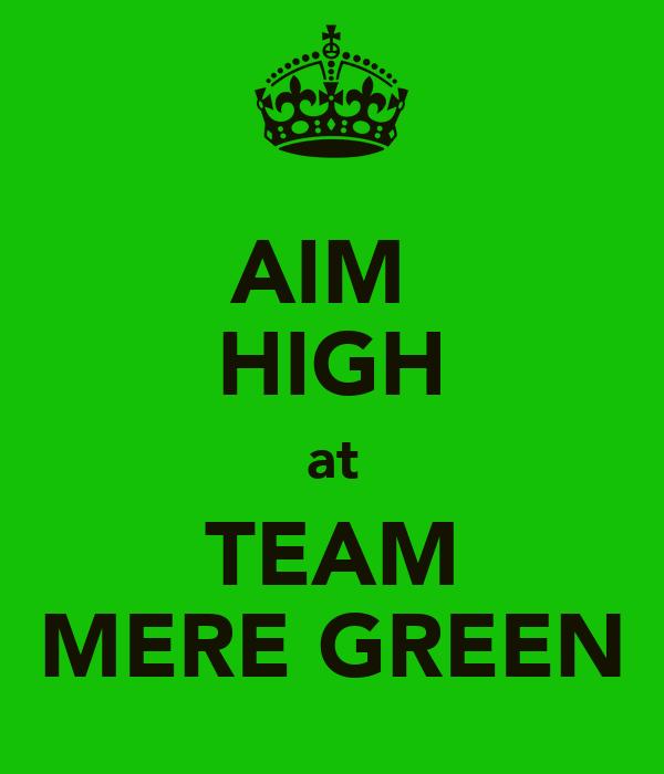 AIM  HIGH at TEAM MERE GREEN