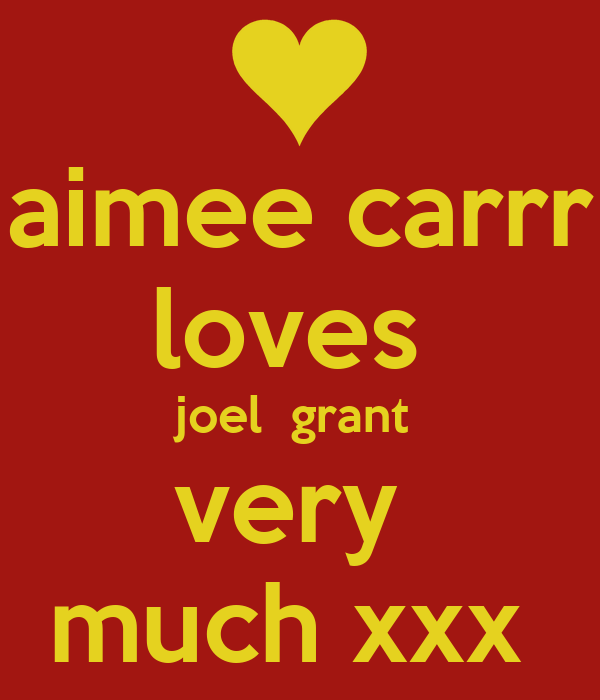 aimee carrr  loves  joel  grant  very  much xxx