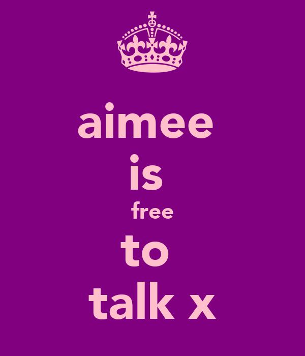 aimee  is  free to  talk x