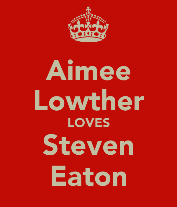 Aimee Lowther LOVES Steven Eaton