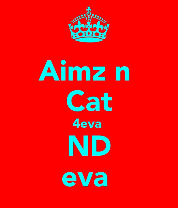Aimz n  Cat 4eva  ND eva