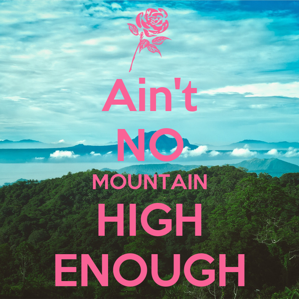 Aint No Mountain High