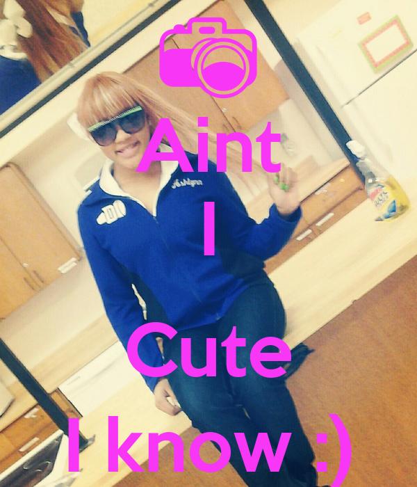 Aint I  Cute I know :)