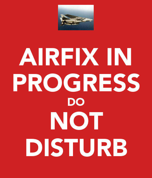 AIRFIX IN PROGRESS DO NOT DISTURB
