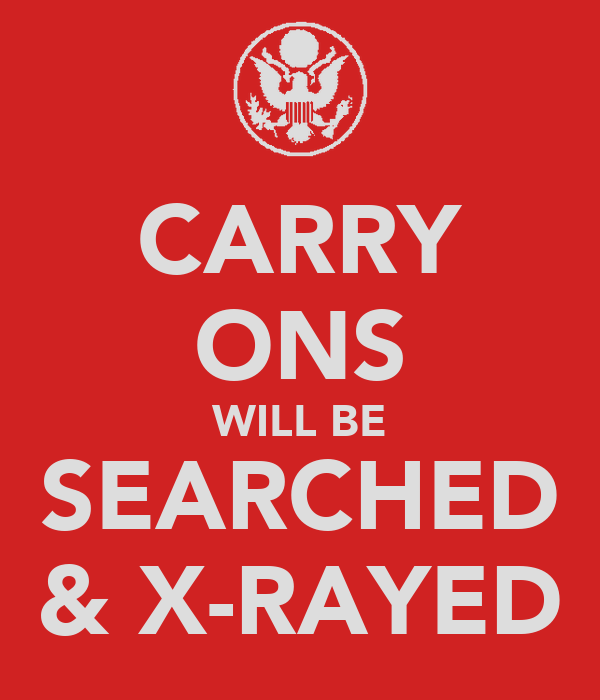 CARRY ONS WILL BE SEARCHED & X-RAYED