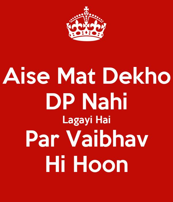 Aise Mat Dekho DP Nahi Lagayi Hai Par Vaibhav Hi Hoon