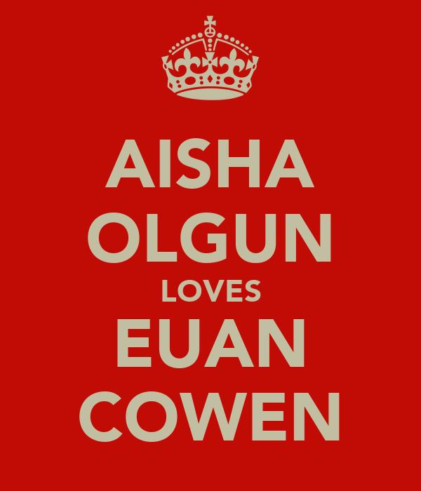 AISHA OLGUN LOVES EUAN COWEN