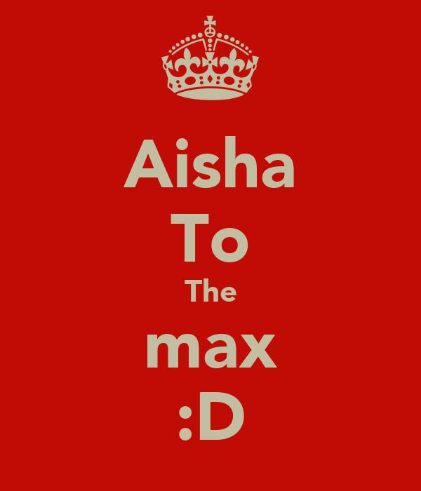 Aisha To The max :D