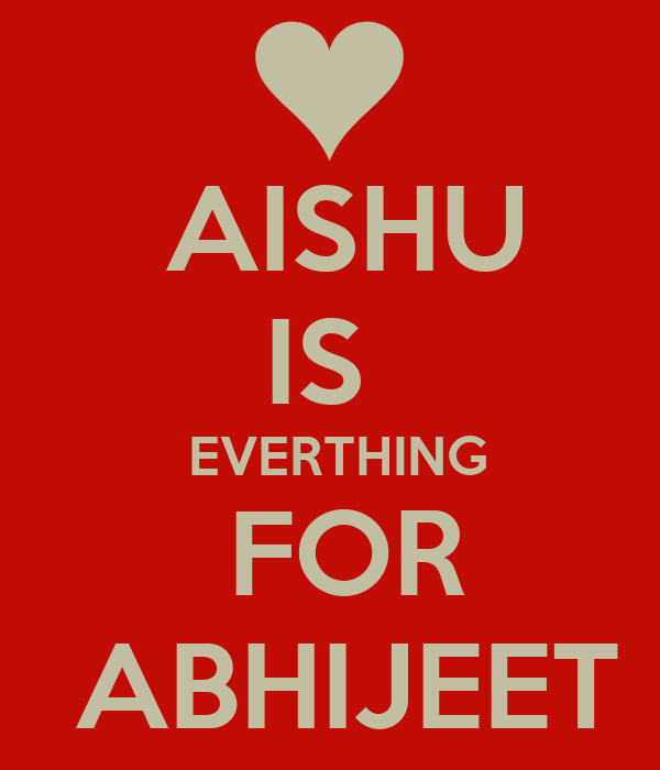 AISHU IS   EVERTHING  FOR  ABHIJEET