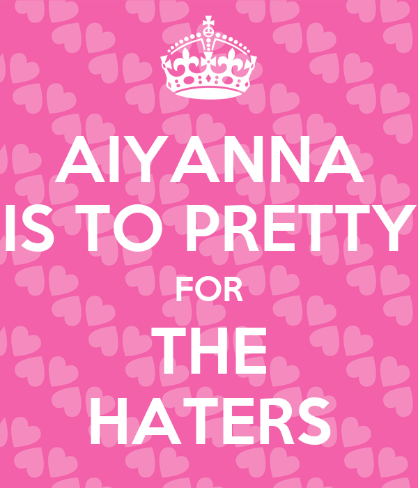AIYANNA IS TO PRETTY FOR THE HATERS