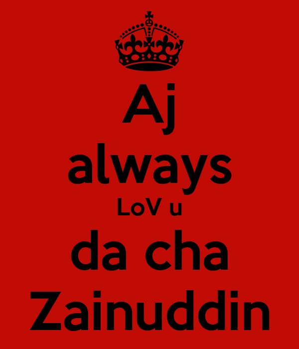 Aj always LoV u da cha Zainuddin