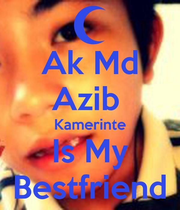 Ak Md Azib  Kamerinte Is My Bestfriend