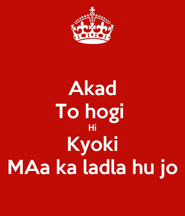 Akad To Hogi Hi Kyoki Maa Ka Ladla Hu Jo Poster Wahid Ahmad Keep Calm O Matic