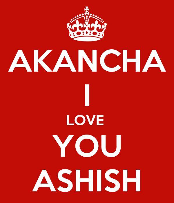 AKANCHA I LOVE  YOU ASHISH