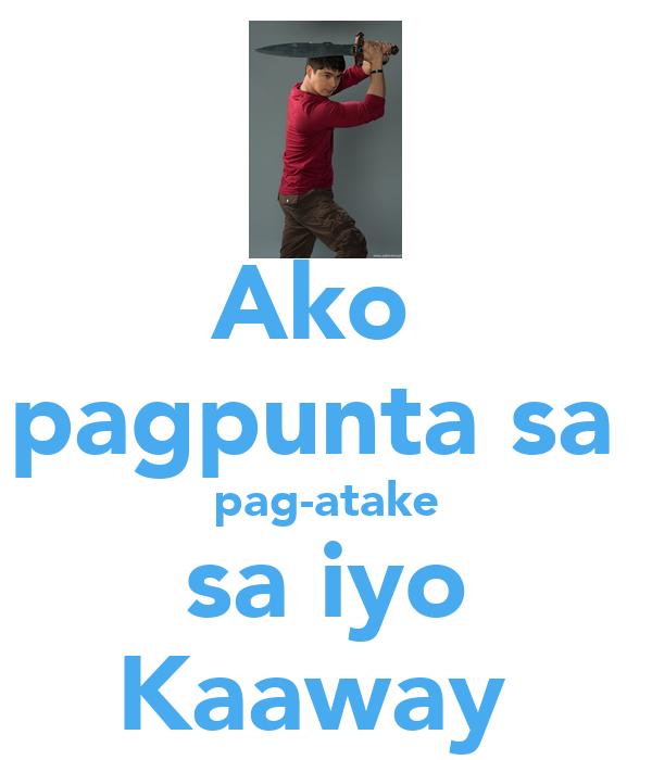 Ako  pagpunta sa  pag-atake sa iyo Kaaway