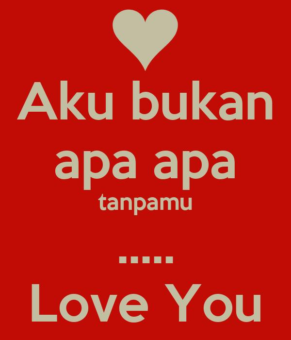 Aku bukan apa apa tanpamu ..... Love You
