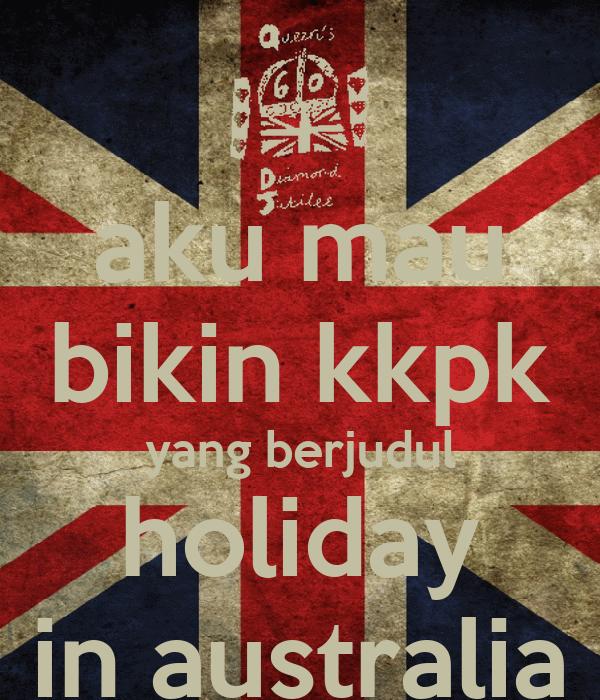 aku mau bikin kkpk yang berjudul holiday in australia