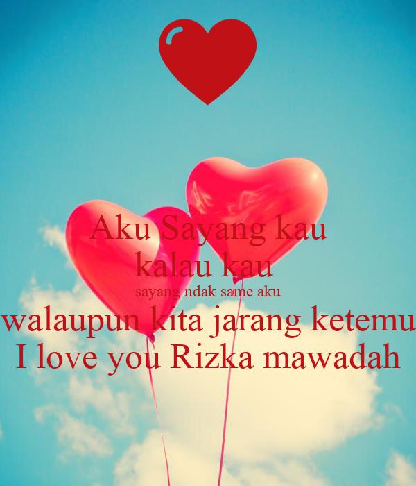 Aku Sayang kau kalau kau  sayang ndak same aku walaupun kita jarang ketemu I love you Rizka mawadah