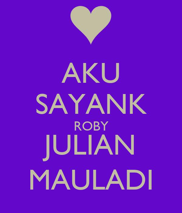 AKU SAYANK ROBY JULIAN MAULADI