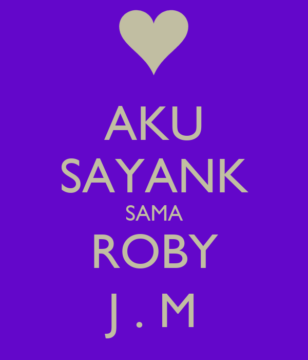 AKU SAYANK SAMA ROBY J . M