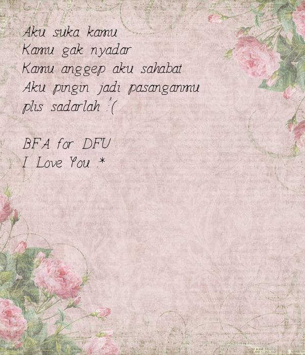 Aku suka kamu Kamu gak nyadar Kamu anggep aku sahabat Aku pingin jadi pasanganmu plis sadarlah :'(  #BFA for #DFU I Love You :*