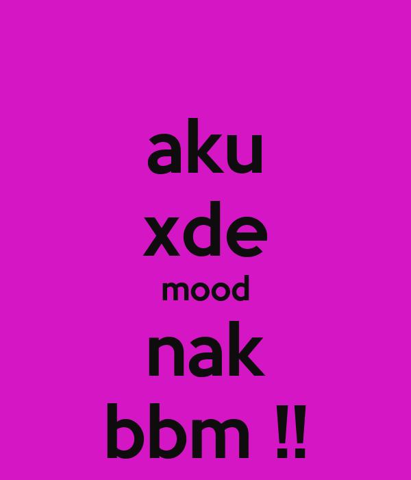 aku xde mood nak bbm !!