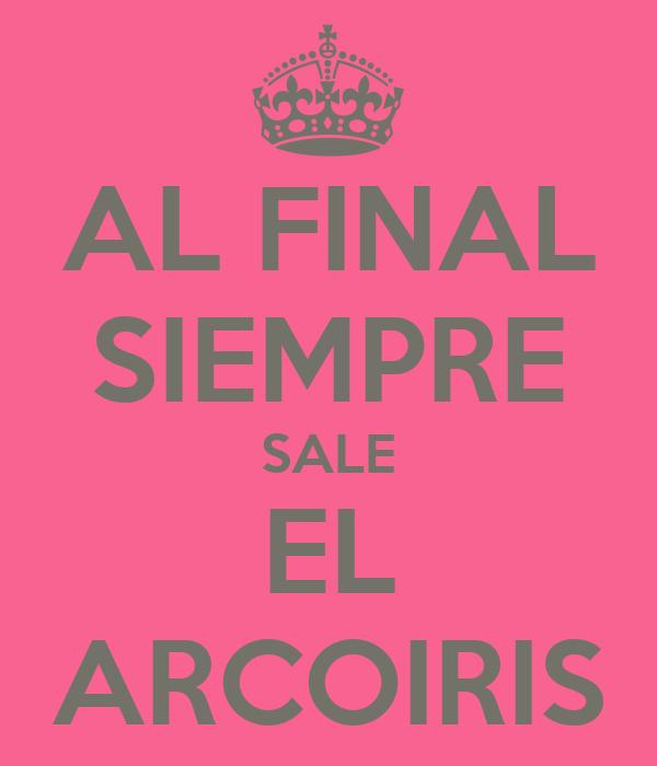 AL FINAL SIEMPRE SALE EL ARCOIRIS