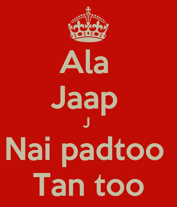 Ala  Jaap  J  Nai padtoo  Tan too
