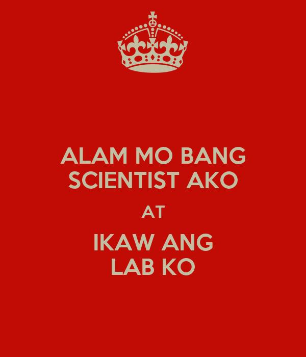 ALAM MO BANG SCIENTIST AKO AT IKAW ANG LAB KO