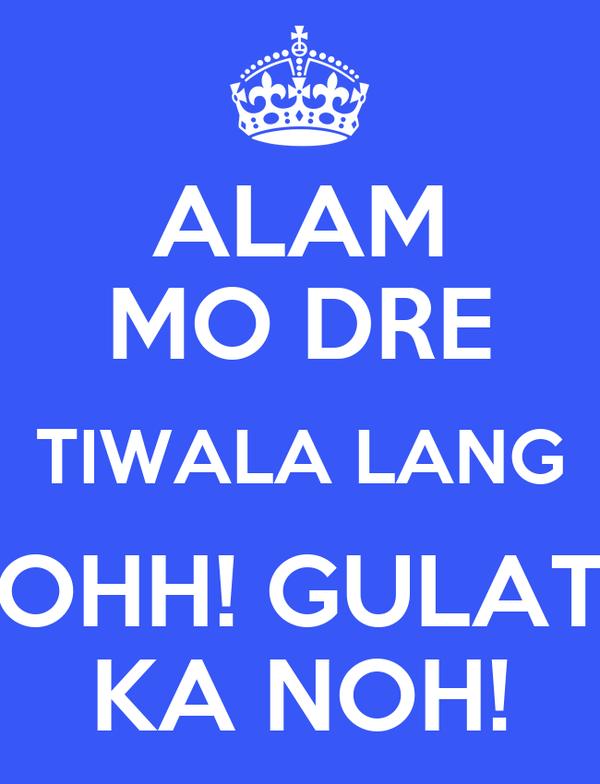 ALAM MO DRE TIWALA LANG OHH! GULAT KA NOH!