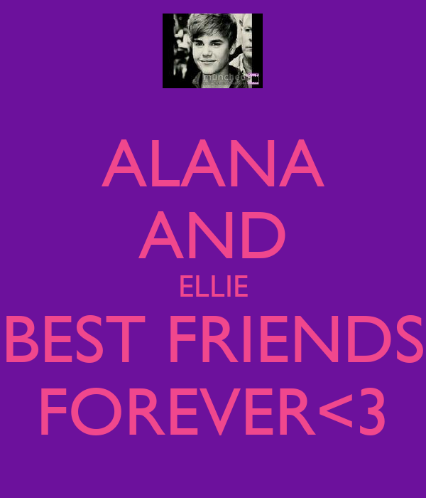 ALANA AND ELLIE BEST FRIENDS FOREVER<3