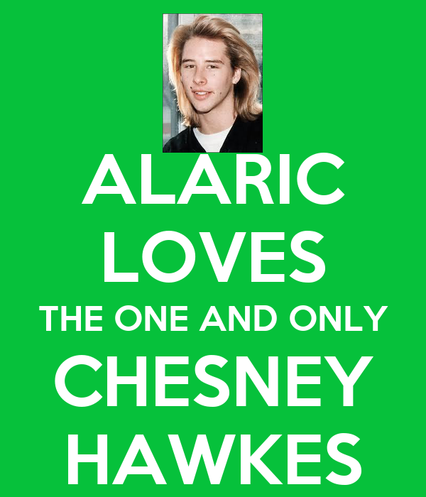 ALARIC LOVES THE ONE AND ONLY CHESNEY HAWKES
