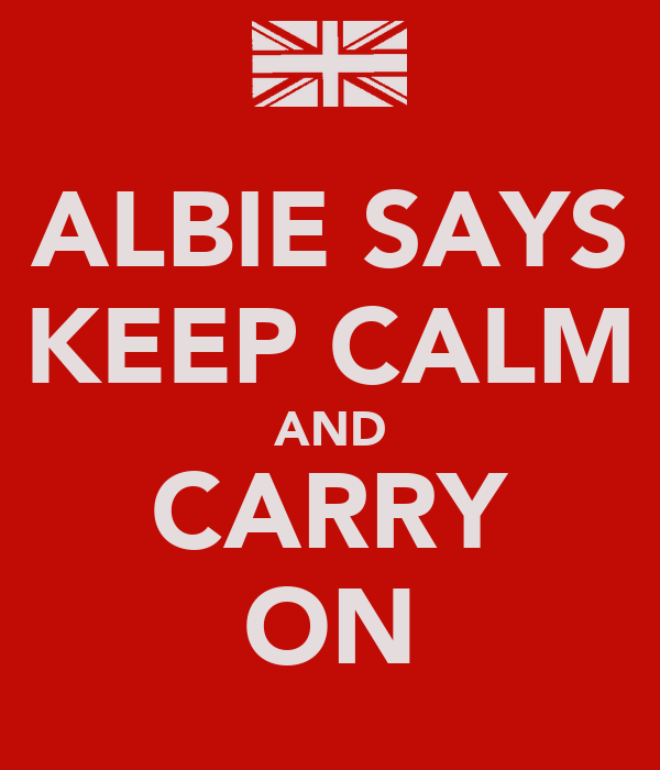 ALBIE SAYS KEEP CALM AND CARRY ON