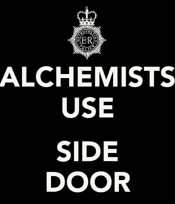 ALCHEMISTS USE  SIDE DOOR