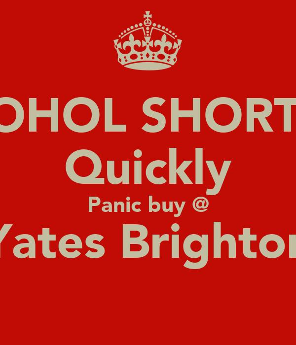 ALCOHOL SHORTAGE Quickly Panic buy @ Yates Brighton