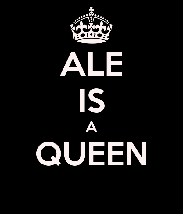 ALE IS A QUEEN
