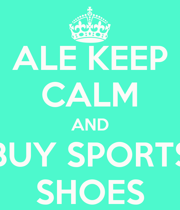 ALE KEEP CALM AND BUY SPORTS SHOES