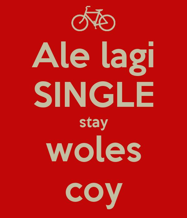Ale lagi SINGLE stay woles coy