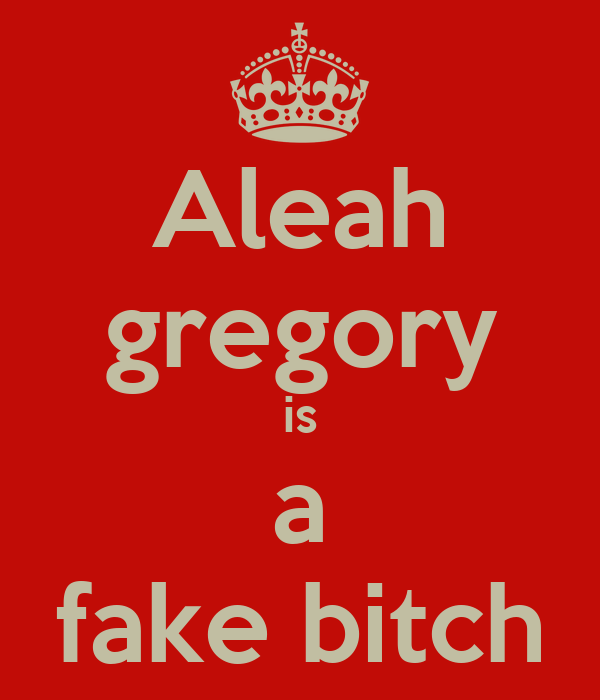 Aleah gregory is a fake bitch